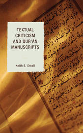 Textual Criticism and Qur'an Manuscripts by Keith E Small