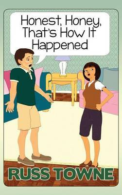 Honest, Honey, That's How It Happened by Russ Towne