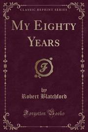My Eighty Years (Classic Reprint) by Robert Blatchford image