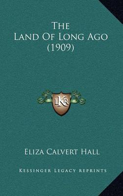 The Land of Long Ago (1909) by Eliza Calvert Hall