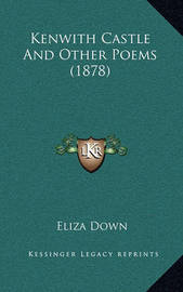 Kenwith Castle and Other Poems (1878) by Eliza Down