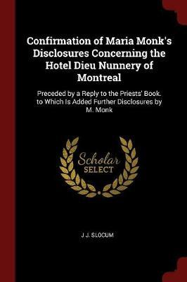Confirmation of Maria Monk's Disclosures Concerning the Hotel Dieu Nunnery of Montreal by J J Slocum image