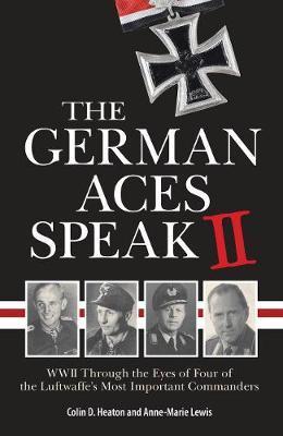 The German Aces Speak II by Colin Heaton