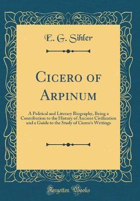 Cicero of Arpinum by E.G. Sihler