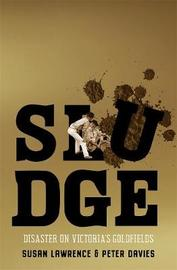 Sludge: Disaster on Victoria's Goldfields by Susan Lawrence