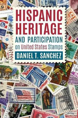 Hispanic Heritage and Participation on United States Stamps by Daniel T Sanchez