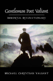 Gentleman Poet Valiant: Immortal Revolutionary by Michael Christian Valiant image