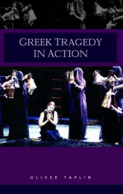 Greek Tragedy in Action by Oliver Taplin image