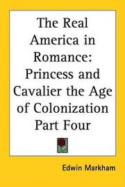 The Real America in Romance: Princess and Cavalier the Age of Colonization Part Four by Edwin Markham image