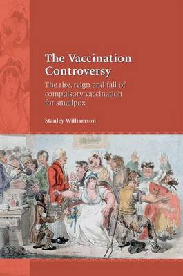 The Vaccination Controversy: The Rise, Reign and Fall of Compulsory Vaccination for Smallpox by Stanley Williamson image