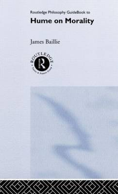 Routledge Philosophy GuideBook to Hume on Morality by James Baillie image