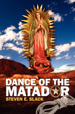 Dance of the Matador by Steven E Slack