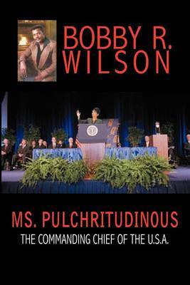 Ms. Pulchritudinous the Commanding Chief of the U.S.A. by Bobby R. Wilson image
