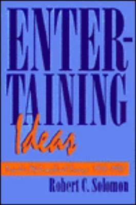 Entertaining Ideas: Popular Philosophical Essays (1970-1990) by Professor Robert C. Solomon