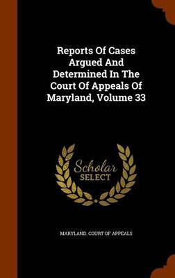 Reports of Cases Argued and Determined in the Court of Appeals of Maryland, Volume 33