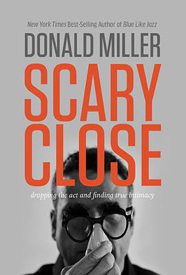Scary Close by Donald Miller