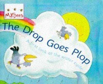 Little Bees: The Drop Goes Plop by Sam Godwin