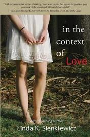 In the Context of Love by Linda K Sienkiewicz