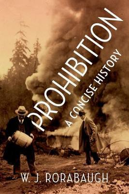 Prohibition: A Concise History by W.J. Rorabaugh