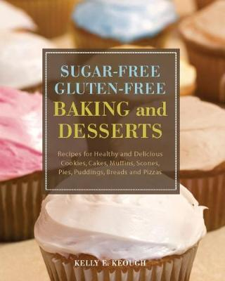 Sugar-free Gluten-free Baking And Desserts by Kelly E. Keough