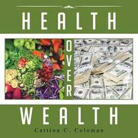 Health Over Wealth by Cattina C. Coleman