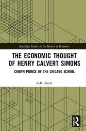 The Economic Thought of Henry Calvert Simons by G.R. Steele