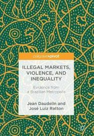 Illegal Markets, Violence, and Inequality by Jean Daudelin