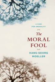 The Moral Fool by Hans-Georg Moeller image