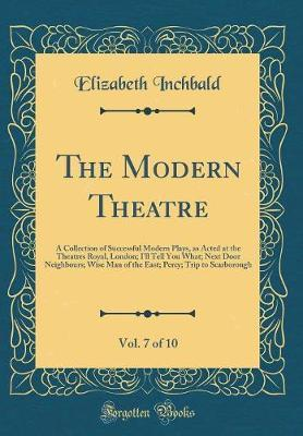 The Modern Theatre, Vol. 7 of 10 by Elizabeth Inchbald image
