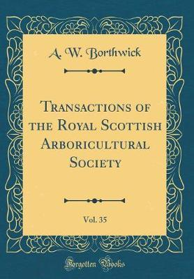 Transactions of the Royal Scottish Arboricultural Society, Vol. 35 (Classic Reprint) by A W Borthwick