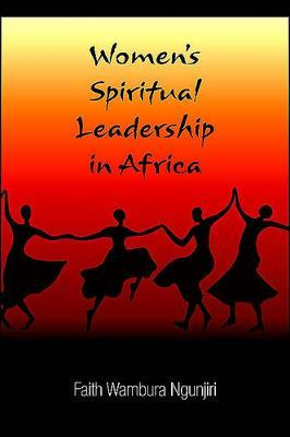 Women's Spiritual Leadership in Africa by Faith Wambura Ngunjiri image