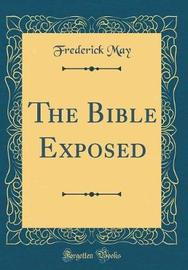 The Bible Exposed (Classic Reprint) by Frederick May image