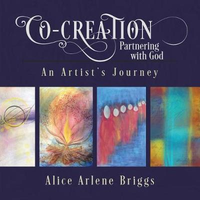 Co-Creation Partnering with God by Alice Briggs