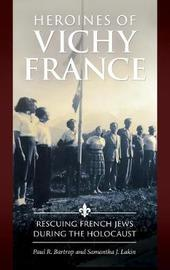 Heroines of Vichy France by Paul R Bartrop