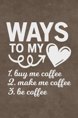 Coffee Journal - Ways to My Heart by Isabella Machelle