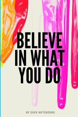 Believe In What You Do by Dixie Notebooks