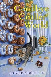 Goodbye Cruller World by Ginger Bolton