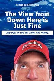 The View from Down Here is Just Fine: Clay Dyer on Life, No Limbs, and Fishing by Scot Laney image