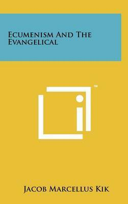 Ecumenism and the Evangelical by Jacob Marcellus Kik