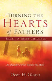 Turning the Hearts of Fathers Back to Their Children by Deon H Glover image