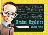 Brains Explains Quantum Physics by Ben Still