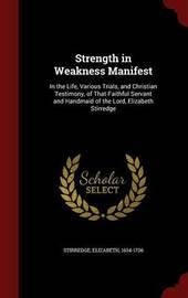 Strength in Weakness Manifest by Elizabeth Stirredge