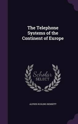 The Telephone Systems of the Continent of Europe by Alfred Rosling Bennett image