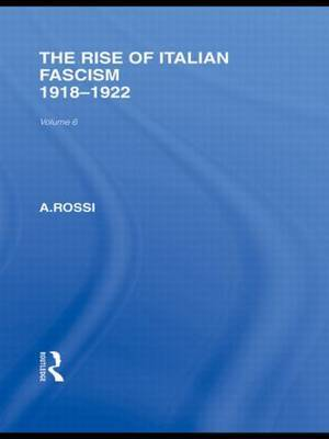 The Rise of Italian Fascism by A. Rossi