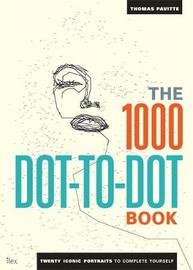 The 1,000 Dot-to-Dot Book: Twenty Iconic Portraits to Complete Yourself by Thomas Pavitte