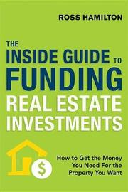 The Inside Guide to Funding Real Estate Investments by Ross Hamilton