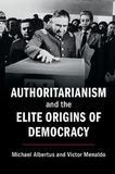 Authoritarianism and the Elite Origins of Democracy by Michael Albertus