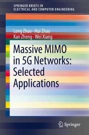 Massive MIMO in 5G Networks: Selected Applications by Long Zhao