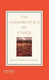 The Fundamentals of Ethics by Russ Shafer-Landau