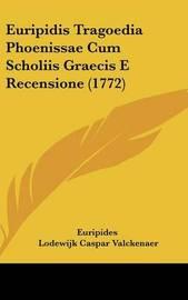 Euripidis Tragoedia Phoenissae Cum Scholiis Graecis E Recensione (1772) by * Euripides